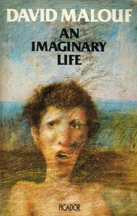 an imaginary life An imaginary life – david malouf i picked this book up from my cousin's shelf in sydney, not knowing the writer or the name of the book.